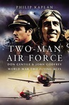 Two-Man Air Force: Don Gentile & John Godfrey: World War Two Flying Aces
