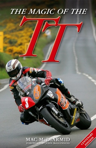 The Magic of the TT: Centenary Edition por Mac McDiarmid, John McGuinness