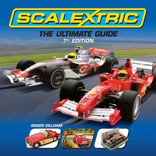 Scalextric: The Ultimate Guide por Roger Gillham