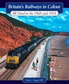 Britain's Railways in Colour: BR Diesels in the 1960s and 70s