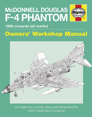 Ebook McDonnell Douglas F-4 Phantom Manual 1958 Onwards (all marks): An Insight into Owning, Flying and Maintaining the USAF's by Ian    Black TXT!