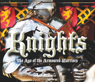 Knights: The Age of the Armoured Warriors