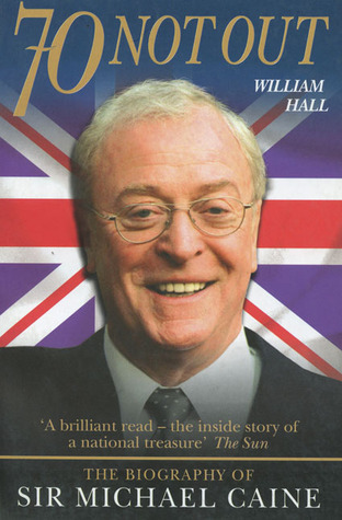 70 Not Out: The Biography of Sir Michael Caine
