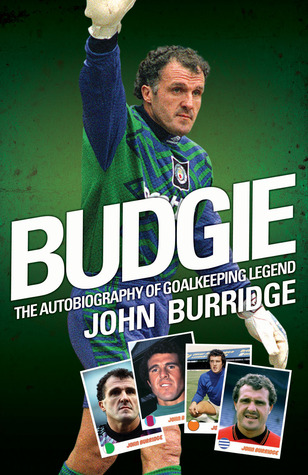 Budgie The Autobiography of Goalkeeping Legend John Burridge by John  Burridge