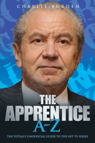The Apprentice A-Z: The Totally Unofficial Guide to the Hit TV Series