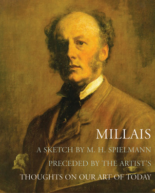 Millais: A Sketch by M. H. Spielmann Preceded by the Artist's Thoughts on Our Art of Today