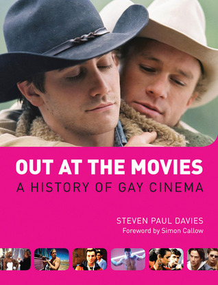 Out at the Movies: A History of Gay Cinema by Steven Paul Davies