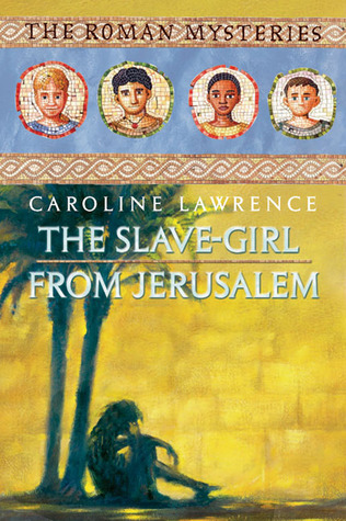 The Slave-girl from Jerusalem by Caroline Lawrence