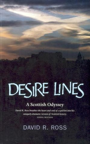 Desire Lines: A Journey Around Scotland and Through Her History