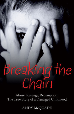 breaking-the-chain-abuse-revenge-redemption-the-true-story-of-a-damaged-childhood