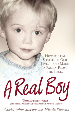 Ebook A Real Boy: How Autism Shattered Our Lives and Made a Family from the Pieces by Christopher Stevens PDF!