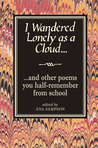 I Wandered Lonely as a Cloud: ...And Other Poems You Half-Remember from School
