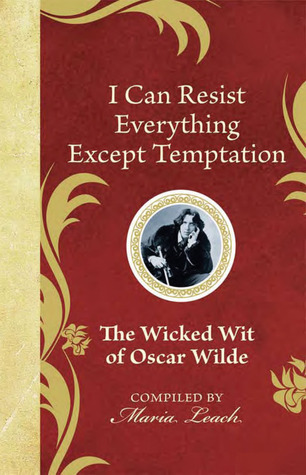 I Can Resist Everything Except Temptation by Maria Leach