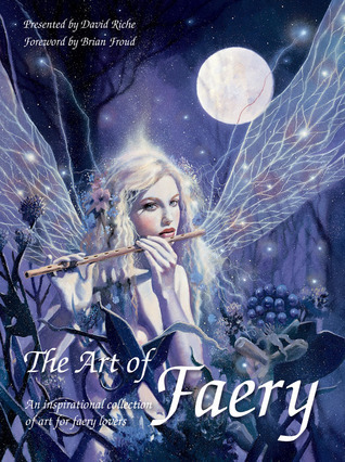 The Art of Faery: An Inspirational Collection of Art for Faery Lovers