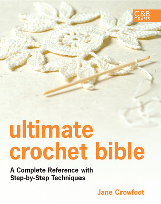 Ebook Ultimate Crochet Bible: A Complete Reference with Step-by-Step Techniques by Jane Crowfoot DOC!