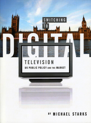 switching-to-digital-television-uk-public-policy-and-the-market