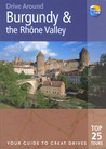 Drive Around Burgundy and the Rhone Valley, 2nd: Your Guide to Great Drives