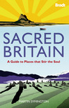 Sacred Britain: A Guide to Places that Stir the Soul