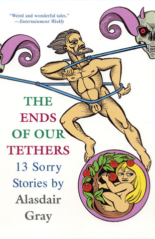 The Ends of Our Tethers by Alasdair Gray
