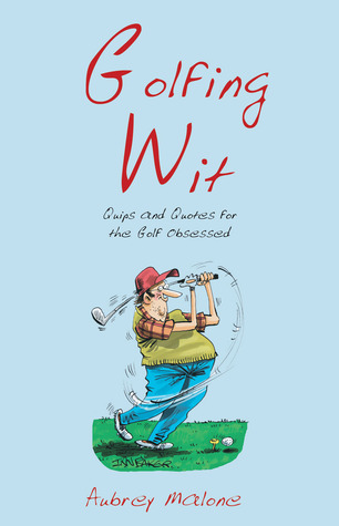Golfing Wit: Quips and Quotes for the Golf Obsessed
