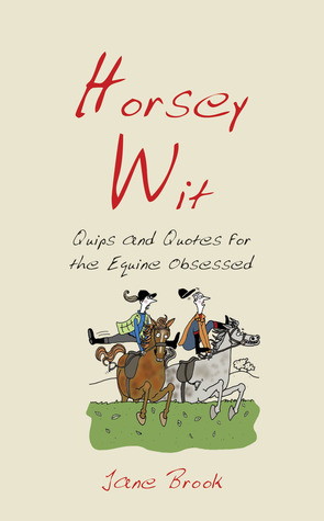 Horsey Wit: Quips and Quotes for the Equine Obsessed por Jane Brook