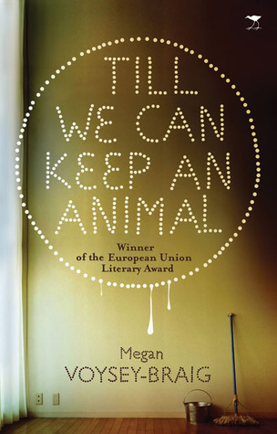 Till We Can Keep an Animal by Megan Voysey-Braig