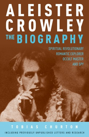 Aleister Crowley - The Biography: Spiritual Revolutionary, Romantic Explorer, Occult Master and Spy EPUB