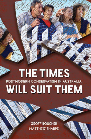 Times Will Suit Them: Postmodern Conservatism in Australia
