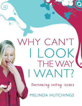 Why Can't I Look the Way I Want? by Melinda Hutchings
