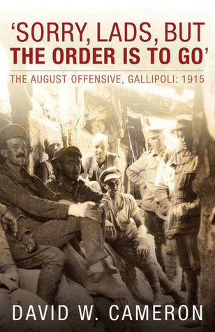 Sorry, Lads, but the Order Is to Go: The August Offensive, Gallipoli: 1915