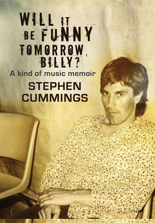Will It Be Funny Tomorrow, Billy? by Stephen Cummings