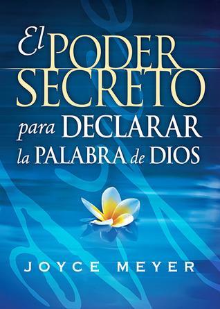 El Poder Secreto Para Declarar la Palabra de Dios: Exprésele audiblemente a Dios los deseos de su corazón y experimente un nuevo poder en su vida