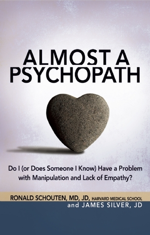 Almost a Psychopath: Do I (or Does Someone I Know) Have a Problem with Manipulation and Lack of Empathy? par Ronald Schouten, James Silver