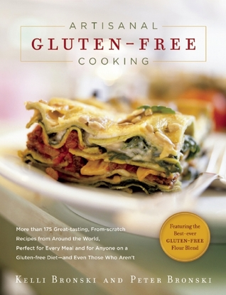 Artisanal Gluten-Free Cooking: More than 250 Great-Tasting, From-Scratch Recipes from Around the World, Perfect for Every Meal and for Anyone on a Gluten-Free Diet�and Even Those Who Aren�t