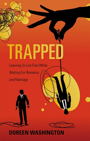 Trapped: Learning to Live Free While Waiting for Romance and Marriage