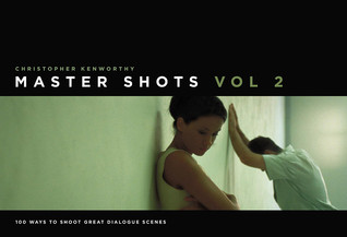 Master Shots Volume 2: Shooting Great Dialogue Scenes