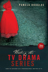 Writing the TV Drama Series by Pamela Douglas