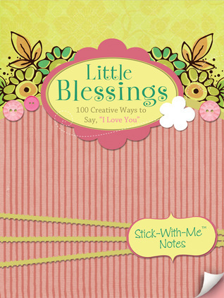 """Little Blessings: 100 Creative Ways to Say, """"I Love You"""""""