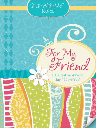 """For My Friend: 100 Creative Ways to Say, """"I Love You"""""""