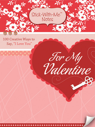 """For My Valentine: 100 Creative Ways to Say, """"I Love You"""""""