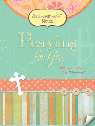 """Praying for You: 100 Creative Ways to Say, """"I Love You"""""""