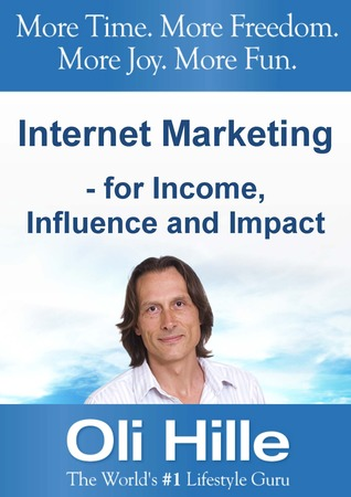 Internet Marketing - For Income, Influence and Impact
