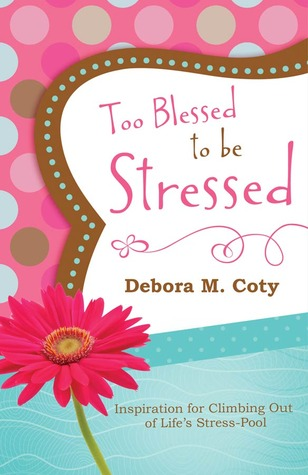 Too Blessed to Be Stressed by Debora M. Coty