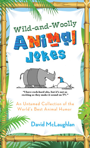 Wild-and-Woolly Animal Jokes: An Untamed Collection of the World's Best Animal Humor