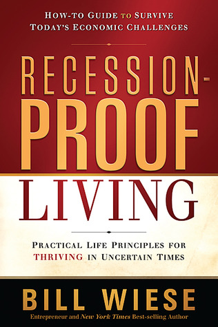 Recession-Proof Living: Practical Life Principles for Thriving in Uncertain Times