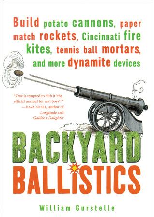Backyard Ballistics Book backyard ballistics: build potato cannons, paper match rockets