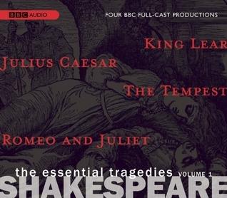 The Essential Tragedies, Volume One: Four BBC Full-Cast Radio Dramas -- Romeo and Juliet; Julius Caesar; The Tempest; King Lear