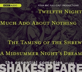 Much Ado About Nothing; A Midsummer Night's Dream; Twelfth Night; The Taming of the Shrew (Shakespeare: The Essential Comedies, Volume One: Four BBC Full-Cast Radio Dramas)