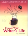 Create Your Writer's Life: A Guide To Writing With Joy And Ease