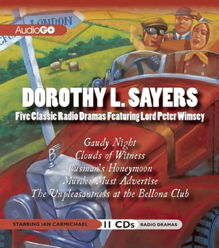 The Lord Peter Wimsey Radio Dramas: Eight Full-Cast BBC Radio Dramatizations: Gaudy Night, The Nine Tailors, Murder Must Advertise, Busman's Honeymoon, The Unpleasantness at the Bellona Club, Five Red Herrings, Clouds of Witness, Unnatural Death